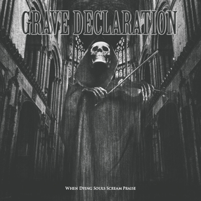 Grave Declaration - When Dying Souls Scream Praise [Digipak]